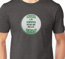 Work is for People who don't Golf Unisex T-Shirt