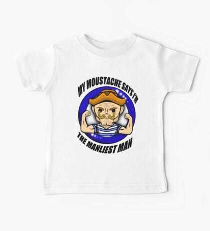 The Manliest Moustache! - Be a Manly Man - Baby Tee