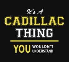 It's A CADILLAC thing, you wouldn't understand !! by satro