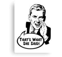 That's What She Said Funny Retro Vintage Men Design Canvas Print