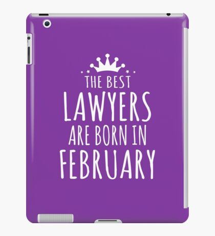 THE BEST LAWYERS ARE BORN IN FEBRUARY iPad Case/Skin