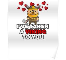 I'VE TAKEN A VIKING TO YOU - Cute Valentines Day Tshirt Poster