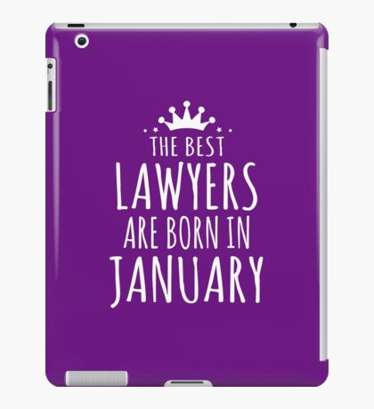 THE BEST LAWYER ARE BORN IN JANUARY iPad Case/Skin