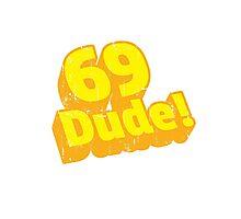 69 Dude! Retro Distressed  Vintage Design Photographic Print