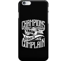 Champions Train Losers Complain iPhone Case/Skin