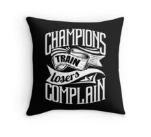 Champions Train Losers Complain Throw Pillow