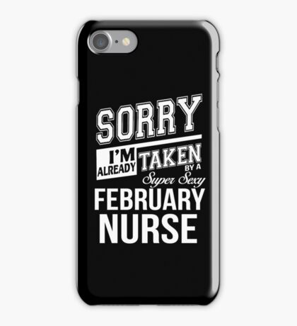 Sorry I'm already taken by a super sexy February Nurse iPhone Case/Skin