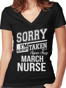 Sorry I'm already taken by a super sexy March Nurse Women's Fitted V-Neck T-Shirt