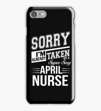 Sorry I'm already taken by a super sexy April Nurse iPhone Case/Skin