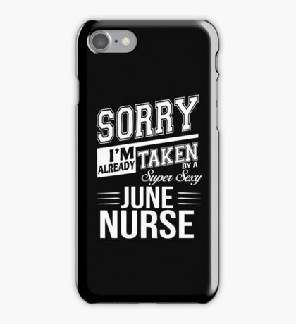 Sorry I'm already taken by a super sexy June Nurse iPhone Case/Skin