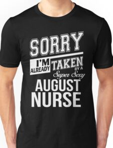 Sorry I'm already taken by a super sexy August Nurse Unisex T-Shirt