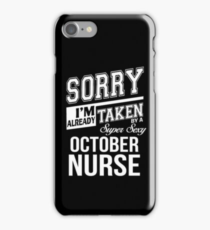 Sorry I'm already taken by a super sexy October Nurse iPhone Case/Skin