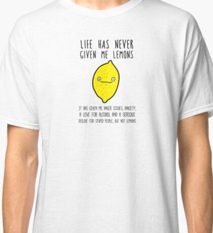 Life has never given me lemons Classic T-Shirt