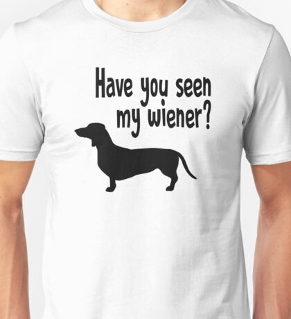 Have you seen my wiener? Unisex T-Shirt
