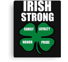 Irish Strong St.Patricks day Family Loyalty Honor Pride Canvas Print