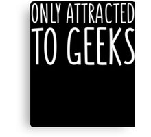 Only Attracted To Geeks Canvas Print