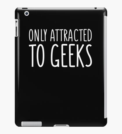 Only Attracted To Geeks iPad Case/Skin