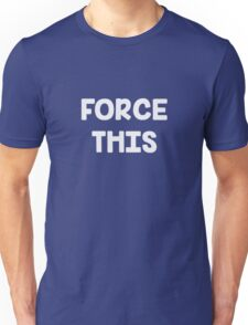Force This Unisex T-Shirt