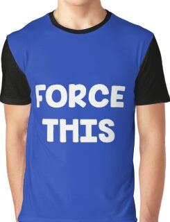 Force This Graphic T-Shirt
