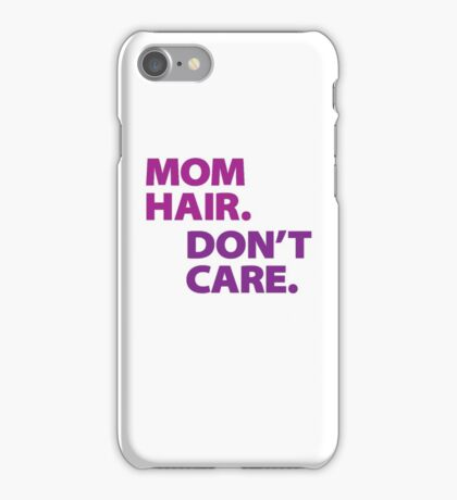 Mom hair. Don't Care. iPhone Case/Skin