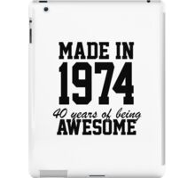Funny 'Made in 1974, 40 years of being awesome' limited edition birthday t-shirt iPad Case/Skin