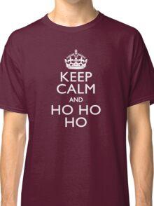Keep Calm And HO HO HO Classic T-Shirt