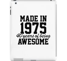 Cool 'Made in 1975, 40 years of being awesome' limited edition birthday t-shirt iPad Case/Skin