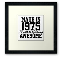 Cool 'Made in 1975, 40 years of being awesome' limited edition birthday t-shirt Framed Print