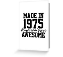 Cool 'Made in 1975, 40 years of being awesome' limited edition birthday t-shirt Greeting Card