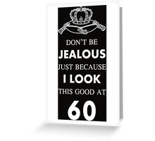 60 th birthday jealous at 60 crown design Greeting Card