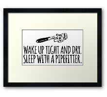 Hilarious 'Wake Up Tight and Dry. Sleep With a Pipefitter' T-Shirt and Accessories  Framed Print