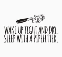 Hilarious 'Wake Up Tight and Dry. Sleep With a Pipefitter' T-Shirt and Accessories  by Albany Retro