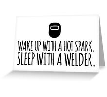 Hilarious 'Wake Up With a Hot Spark. Sleep With a Welder' T-Shirt and Accessories  Greeting Card
