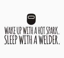 Hilarious 'Wake Up With a Hot Spark. Sleep With a Welder' T-Shirt and Accessories  by Albany Retro