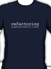 Refactoring - Unexpected Behavior Likely T-Shirt