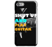 SHUT UP AND PLAY GUITAR iPhone Case/Skin