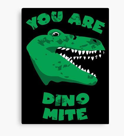 You are dino mite Canvas Print