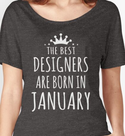 THE BEST DESIGNERS ARE BORN IN JANUARY Women's Relaxed Fit T-Shirt