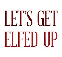 Let's Get Elfed Up by kserianni