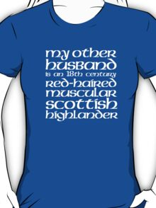 Limited Edition 'My Other Husband is a Scottish Highlander' T-Shirt T-Shirt