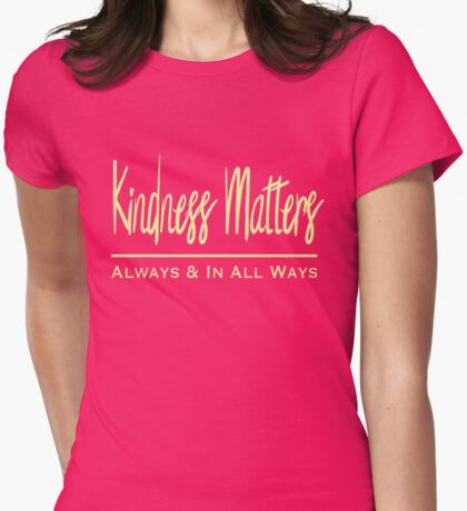 Kindness Matters Always Inspirational Motivational  Womens Fitted T-Shirt