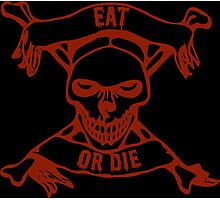 Eat Or Die - (a friendly reminder) Photographic Print