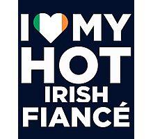 I Love My Hot Irish Fiance Photographic Print