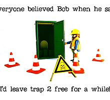 Bob said leave trap 2 free for a while! by Tim Constable