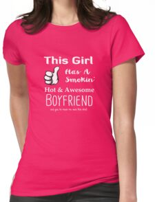 This Girl Has A Smokin' Hot & Awesome Boyfriend Womens Fitted T-Shirt