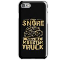 I don't snore I dream I'm a monster truck iPhone Case/Skin