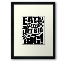 Eat Big Lift Big Get Big Framed Print