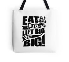 Eat Big Lift Big Get Big Tote Bag