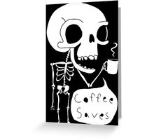Coffee Saves Greeting Card