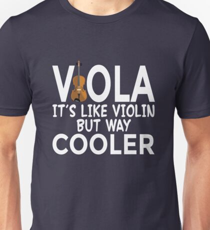 Viola - It's Like Violin But Way Cooler Funny T-Shirt Unisex T-Shirt